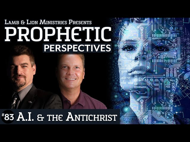 A.I. & the Antichrist | Prophetic Perspectives #83