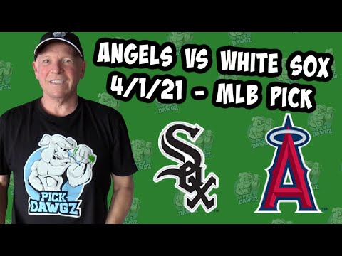Los Angeles Angels vs Chicago White Sox 4/1/21 MLB Pick and Prediction (MLB Betting Pick)