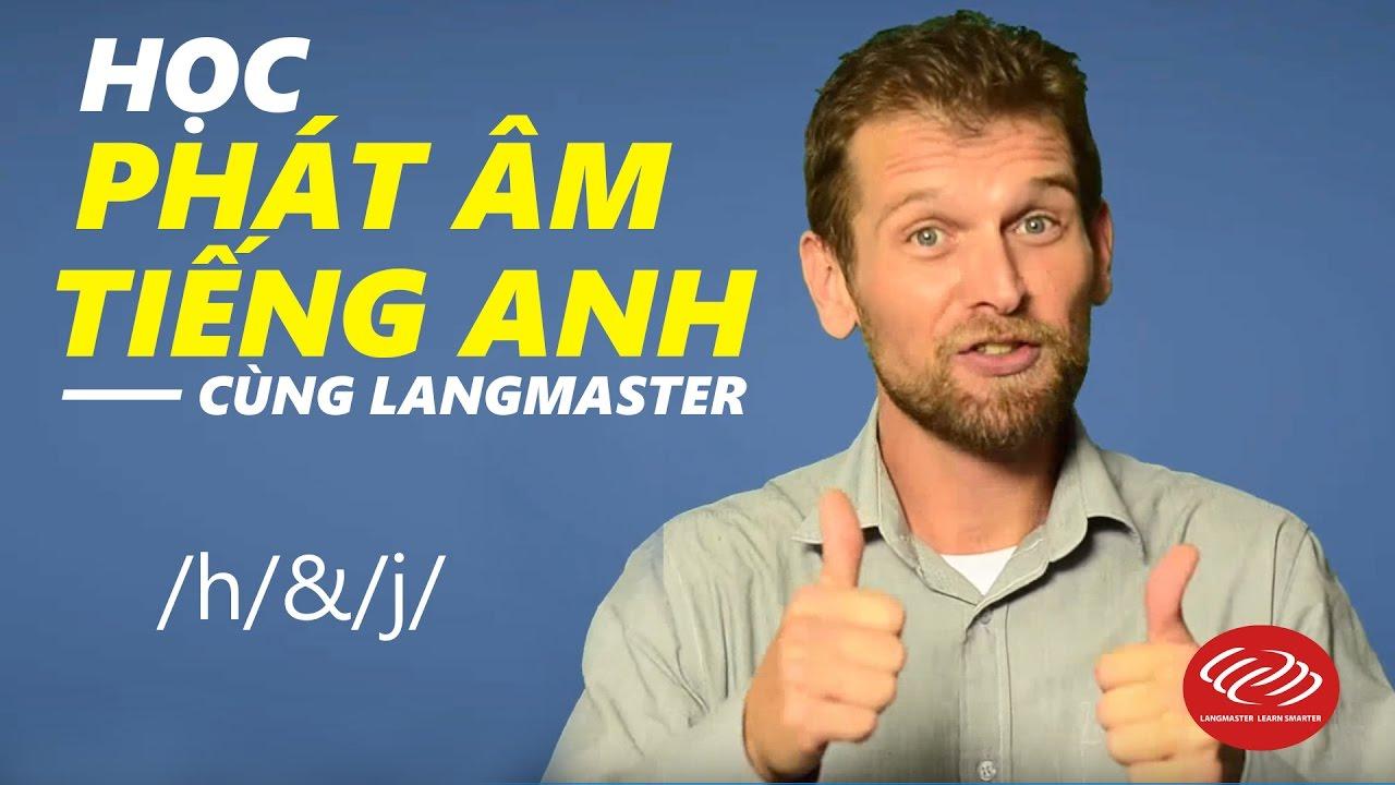 Học phát âm tiếng Anh cùng Langmaster: /h/&/j/ [Phát âm tiếng Anh chuẩn #2]