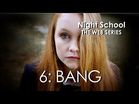 "Night School: The Web Series - Episode Six - ""Bang"""