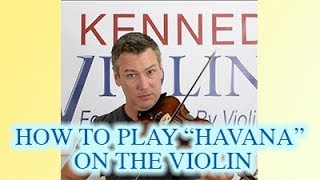 How to Play Havana on the Violin