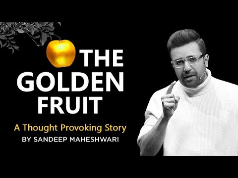 THE GOLDEN FRUIT - A Thought Provoking Story By Sandeep Maheshwari