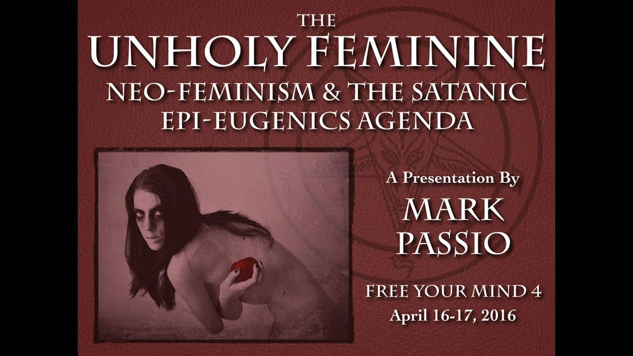 Mark Passio - The Unholy Feminine - Neo-Feminism & The Satanic Epi-Eugenics Agenda - Part 1 of 2