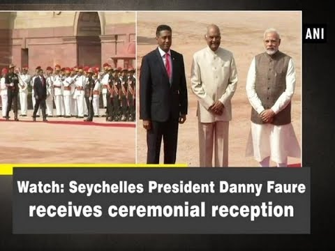 Watch: Seychelles President Danny Faure receives ceremonial reception  - ANI News