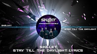 skillet stay till the daylight lyrics