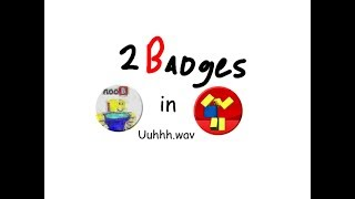 Roblox - 2 Badges in Uuhhh.wav (okay but why, deep fried meme)