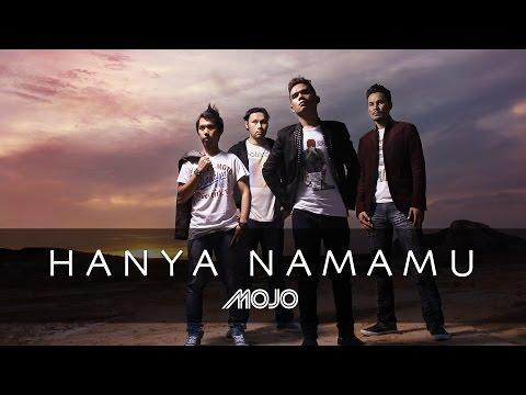 Free Download Hanya Nama Mu - Mojo (official Music Video) Mp3 dan Mp4