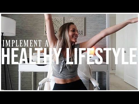 HOW TO IMPLEMENT A HEALTHY LIFESTYLE | Setting Habits & Well