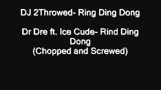Dr. Dre ft. Ice Cude- Ring Ding Dong (Chopped and Screwed) DJ 2Throwed