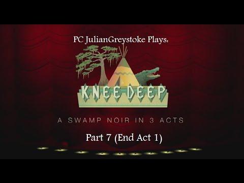 Julian Plays Knee Deep part 7 ~ Gator Gitter ~ END OF ACT 1