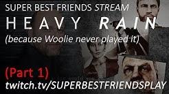 Super Best Friends Stream! Heavy Rain (Part 1)