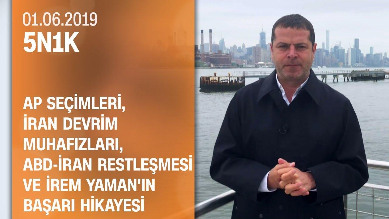 AP seçimleri, İran Devrim Muhafızları ve İrem Yaman'ın hikayesi - 5N1K 01.06.2019