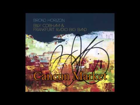 Cancun Market - Broad Horizons - Billy Cobham and Frankfurt Radio Big Band