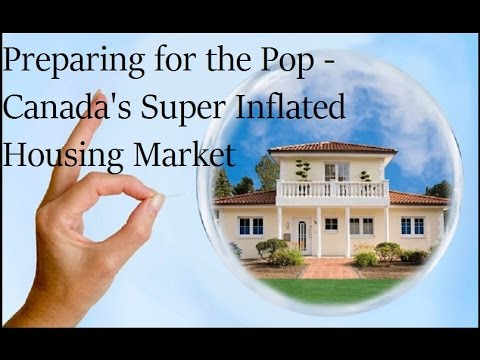Preparing for the Pop - Canada's Super Inflated Housing Bubble