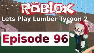 Roblox - Lets Play Lumber Tycoon 2 - Ep 96