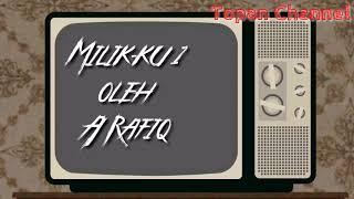 Milik-ku 1 - A Rafiq