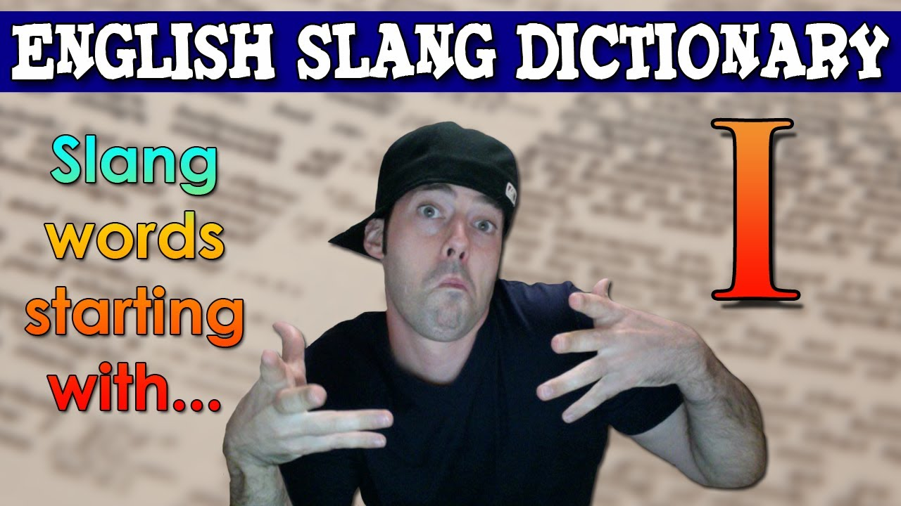 English Slang Dictionary - I - Slang Words Starting With I - English Slang  Alphabet