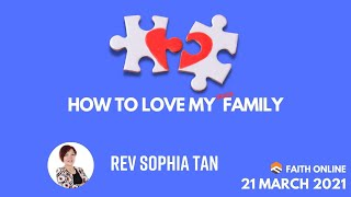 21 MAR 2021 | How To Love My Broken Family | Reverend Sophia Tan | Faith Assembly of God Church