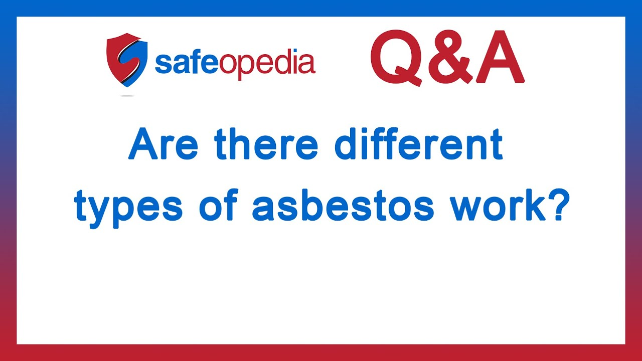 Safeopedia Q&A: Are there different types of asbestos work?