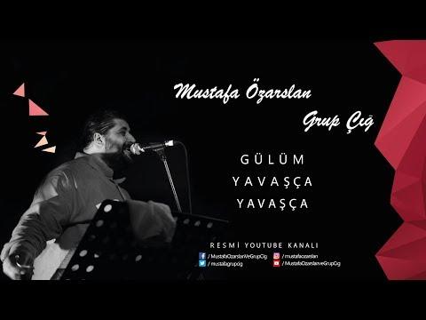 Mustafa Özarslan & Grup Çığ - Gülüm Yavaşça Yavaşça