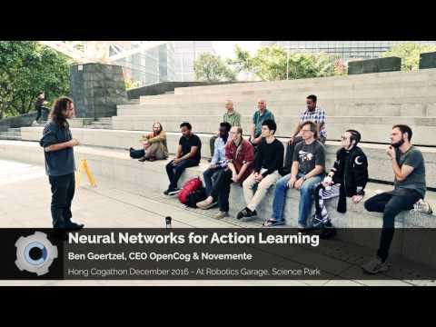 Neural Networks for Action Learning - Ben Goertzel