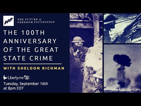 FFF Presents: The 100th Anniversary of the Great State Crime with Sheldon Richman
