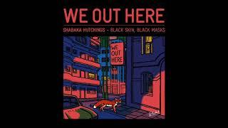 SHABAKA HUTCHINGS - BLACK SKIN, BLACK MASKS // We Out Here