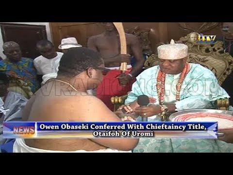 Owen Obaaseki conferred with Chieftain Title, Otaifoh of Uromi