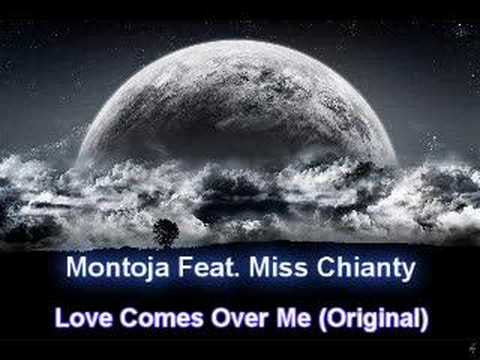 Montoja Feat. Miss Chianty - Love Comes Over Me (Original)