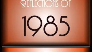 Reflections Of 1985 ♫ ♫  [90 Songs]