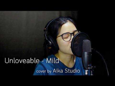 Unloveable - Mild (cover) | Aika