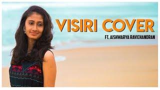 Visiri Cover ft., Aishwarya Ravichandran | Enai Noki Paayum Thota | Dhanush | Gautham Menon