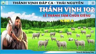 Thánh Vịnh 102 Thái Nguyên - Lễ Thánh Tâm Chúa Giêsu - Năm A