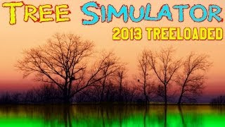 Tree Simulator 2013 Treeloaded Gameplay PC HD