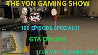 YGS - Episode 100 -  GTA Online -  Fun With BS And Jam! - It's Fine!!