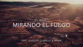 El Búho - Mirando el Fuego Feat. Joaquin Cornejo & Minük