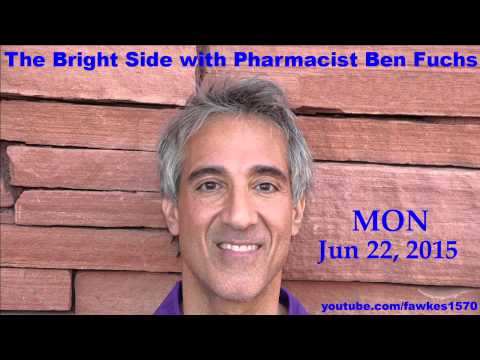 The Bright Side with Pharmacist Ben Fuchs [6/22/15] Audio Podcast