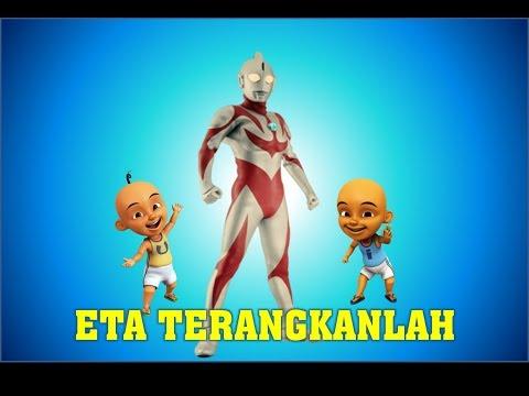 Eta Terangkanlah PARODY Upin Ipin dan Ultraman Ribut Terbaru