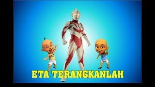Video Eta Terangkanlah PARODY Upin Ipin dan Ultraman Ribut Terbaru download MP3, 3GP, MP4, WEBM, AVI, FLV September 2017