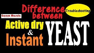 Difference between Active Dry Yeast & Instant Yeast