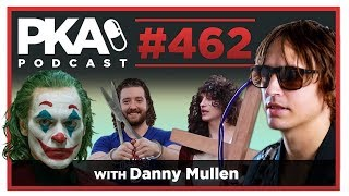 PKA 462 w/ Danny Mullen - Jesus Prank, Joker Movie, Taylor's Haircut Story