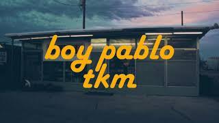 ◁Boy Pablo - TKM▷🐦Lyrics