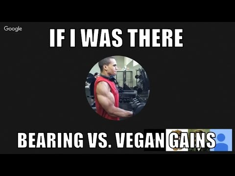 If I Was There: Bearing Vs  Vegan Gains