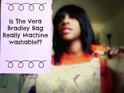 Is The Vera Bradley Bag Really Machine Washable?