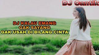 Download DJ SLOW KALAU MEMANG GAK SAYANG GAK USAH DI BILANG CINTA TIK TOK 2019 (Viral) Mp3