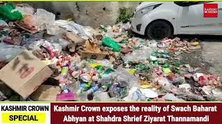 Kashmir Crown exposes the reality of Swach Baharat Abhyan at Shahdra Shrief Ziyarat Thannamandi