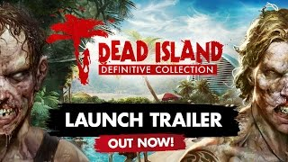 Dead Island Definitive - Launch Trailer