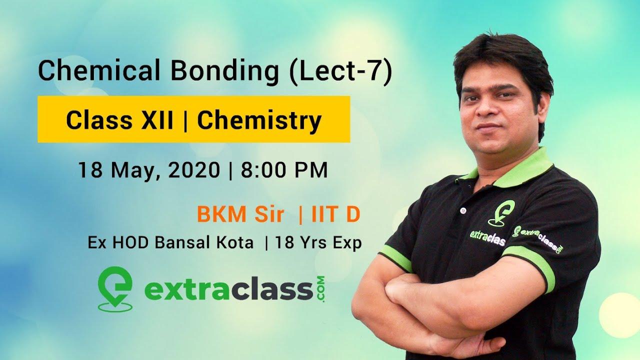 Chemical Bonding (Lect- 7) |Class XII | JEE Main, Advanced & NEET | By BKM Sir - IIT Delhi