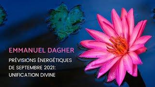 EMMANUEL DAGHER ~ PRÉVISIONS ÉNERGÉTIQUES DE SEPTEMBRE 2021: UNIFICATION  DIVINE - YouTube
