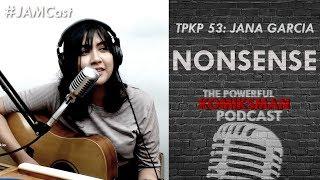 Nonsense  —Jana Garcia | TPKP #JAMCast